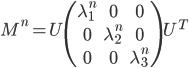 \begin{equation} M^n =  U \begin{pmatrix} \lambda_{1}^n & 0 & 0 \\\\ 0 & \lambda_{2}^n & 0 \\\\ 0 & 0 & \lambda_{3}^n \end{pmatrix} \end{equation} U^T