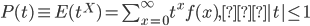 \begin{equation} P(t)\equiv E(t^X)=\sum_{x=0}^{\infty}t^xf(x)\end{equation}, |t|\le 1