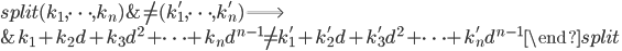 \begin{equation}\begin{split}(k_1, \dots, k_n) &\neq (k_1', \dots, k_n') \Longrightarrow \\ &k_1+k_2d+k_3d^2+\cdots +k_nd^{n-1} \neq k_1'+k_2'd+k_3'd^2+\cdots +k_n'd^{n-1}\end{split}\end{equation}