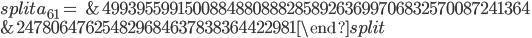 \begin{equation}\begin{split}a_{61}= \ & 499395599150088488088828589263699706832570087241364\\ &247806476254829684637838364422981\end{split}\end{equation}