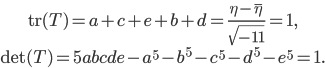\begin{gather}     {\rm tr}(T) = a+c+e+b+d = \frac{\eta-\overline{\eta}}{\sqrt{-11}}=1,\\     \det(T) = 5abcde-a^5-b^5-c^5-d^5-e^5 = 1. \end{gather}