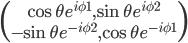 \begin{pmatrix} \cos{\theta} e^{i \phi1}, \sin{\theta} e^{i\phi2} \\ -\sin{\theta} e^{-i\phi2}, \cos{\theta} e^{-i\phi1} \end{pmatrix}