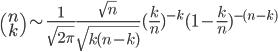 \begin{pmatrix} n\\k\end{pmatrix} \sim \frac{1}{\sqrt{2\pi}} \frac{\sqrt{n}}{\sqrt{k(n-k)}} (\frac{k}{n})^{-k} (1-\frac{k}{n})^{-(n-k)}