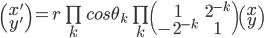\begin{pmatrix} x' \\ y' \end{pmatrix} = r \prod \limits_k cos \theta_k \prod \limits_k \begin{pmatrix} 1 & 2^{-k} \\ -2^{-k} & 1 \end{pmatrix} \begin{pmatrix} x \\ y \end{pmatrix}
