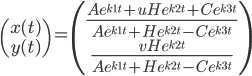 \begin{pmatrix} x(t) \\ y(t) \end{pmatrix} = \begin{pmatrix} \frac{Ae^{k1t}+uHe^{k2t}+Ce^{k3t}}{Ae^{k1t}+He^{k2t}-Ce^{k3t}}\\ \frac{vHe^{k2t}}{Ae^{k1t}+He^{k2t}-Ce^{k3t}}\end{pmatrix}