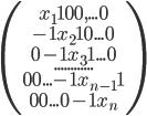 \begin{pmatrix} x_1 1  0 0,...0\\-1 x_2 1 0 ...0\\0 -1 x_3 1 ... 0\\ ... ... ... ...\\0 0 ... -1 x_{n-1} 1\\ 0 0 ... 0 -1 x_n \end{pmatrix}