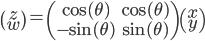 \begin{pmatrix} z \\ w \end{pmatrix} = \begin{pmatrix} \cos(\theta) & \cos(\theta) \\ -\sin(\theta) & \sin(\theta) \end{pmatrix} \begin{pmatrix} x \\ y \end{pmatrix}