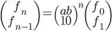 \begin{pmatrix}f_n\\ f_{n-1} \end{pmatrix} = \begin{pmatrix} a b\\1 0 \end{pmatrix}^n \begin{pmatrix}f_0\\ f_1 \end{pmatrix}