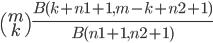 \begin{pmatrix}m\\k\end{pmatrix}\frac{B(k+n1+1,m-k+n2+1)}{B(n1+1,n2+1)}
