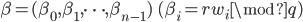 \beta = (\beta_{0}, \beta_{1}, \cdots, \beta_{n-1}) \ \ (\beta_{i} = rw_{i} \mod q)