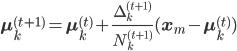 \bf{\mu}_k^{(t+1)} = \bf{\mu}_k^{(t)} + \frac{\Delta_k^{(t+1)}}{N_k^{(t+1)}} (\bf{x}_m - \bf{\mu}_k^{(t)})