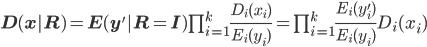 \bf{D}(\bf{x}|\bf{R})=\bf{E}(\bf{y'}|\bf{R}=\bf{I})\prod_{i=1}^k \frac{D_i(x_i)}{E_i(y_i)}=\prod_{i=1}^k \frac{E_i(y_i')}{E_i(y_i)}D_i(x_i)