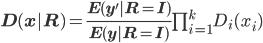 \bf{D}(\bf{x}|\bf{R})=\frac{\bf{E}(\bf{y'}|\bf{R}=\bf{I})}{\bf{E}(\bf{y}|\bf{R}=\bf{I})}\prod_{i=1}^k D_i(x_i)