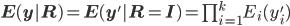 \bf{E}(\bf{y}|\bf{R})=\bf{E}(\bf{y'}|\bf{R}=\bf{I})=\prod_{i=1}^k E_i(y_i')