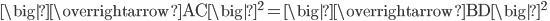 \big|\overrightarrow{\mathrm{AC} } \big|^2=\big|\overrightarrow{\mathrm{BD} } \big|^2 \;