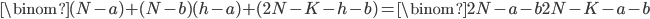 \binom{(N-a)+(N-b)}{(h-a)+(2N-K-h-b)}=\binom{2N-a-b}{2N-K-a-b}