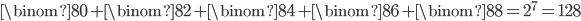 \binom{8}{0}+\binom{8}{2}+\binom{8}{4}+\binom{8}{6}+\binom{8}{8}=2^7=128