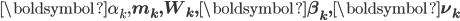 \boldsymbol \alpha_{k}, \mathbf m_{k}, \mathbf W_{k}, \boldsymbol \beta_{k}, \boldsymbol \nu_{k}