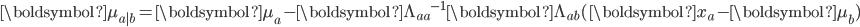 \boldsymbol{\mu_{a|b} = \boldsymbol{\mu_a} - \boldsymbol{\Lambda_{aa}}^{-1} \boldsymbol{\Lambda_{ab}}(\boldsymbol{x_a} - \boldsymbol{\mu_b})}