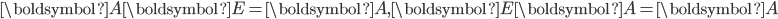 \boldsymbol{A}\boldsymbol{E}=\boldsymbol{A},\boldsymbol{E}\boldsymbol{A}=\boldsymbol{A}