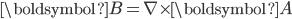\boldsymbol{B} = \nabla\times \boldsymbol{A}