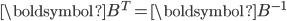 \boldsymbol{B}^T=\boldsymbol{B}^{-1}