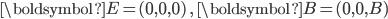 \boldsymbol{E}=(0,0,0)\quad , \quad \boldsymbol{B}=(0,0,B)