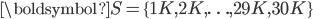 \boldsymbol{S}=\{1K, 2K, \ldots, 29K, 30K\}