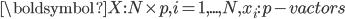 \boldsymbol{X}: N \times p, i = 1, ..., N, x_i: \textit{p-vactors}