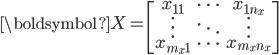 \boldsymbol{X}=\begin{bmatrix}x_{11} & \cdots & x_{1n_{x}} \\ \vdots&\ddots&\vdots \\ x_{m_{x}1} & \cdots & x_{m_{x}n_{x}} \end{bmatrix}