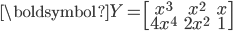 \boldsymbol{Y}=\begin{bmatrix} x^{3} & x^{2}&x \\ 4x^{4}&2x^{2} & 1 \end{bmatrix}