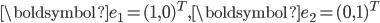 \boldsymbol{e}_1 = (1, 0)^T, \boldsymbol{e}_2 = (0, 1)^T