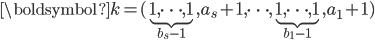 \boldsymbol{k}=(\underbrace{1,\cdots,1}_{b_s-1},a_s+1,\cdots,\underbrace{1,\cdots,1}_{b_1-1},a_1+1)