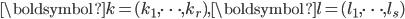 \boldsymbol{k}=(k_1, \dots, k_r), \boldsymbol{l}=(l_1, \dots, l_s)