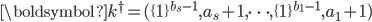 \boldsymbol{k}^{\dagger}=(\{1\}^{b_s-1}, a_s+1, \dots, \{1\}^{b_1-1}, a_1+1)