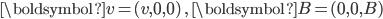 \boldsymbol{v}=(v,0,0)\;,\;\boldsymbol{B}=(0,0,B)