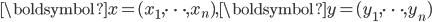 \boldsymbol{x}=(x_1, \dots, x_n), \boldsymbol{y}=(y_1, \dots, y_n)