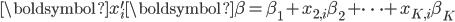 \boldsymbol{x}_{i}^{\prime}\boldsymbol{\beta}=\beta_{1}+x_{2,i}\beta_{2}+\cdots+x_{K,i}\beta_{K}