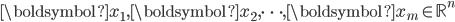 \boldsymbol{x}_1, \boldsymbol{x}_2, \cdots, \boldsymbol{x}_m \in \mathbb{R}^n