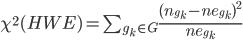 \chi^2(HWE)=\sum_{g_k \in G} \frac{(n_{g_k}-ne_{g_k})^2}{ne_{g_k}}