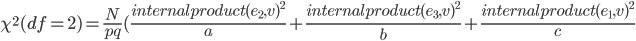 \chi^2(df=2)=\frac{N}{pq}(\frac{internal product(e_2,v)^2}{a}+\frac{internal product(e_3,v)^2}{b}+\frac{internal product(e_1,v)^2}{c}