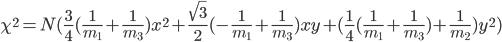 \chi^2=N(\frac{3}{4}(\frac{1}{m_1}+\frac{1}{m_3})x^2+\frac{\sqrt{3}}{2}(-\frac{1}{m_1}+\frac{1}{m_3})xy+(\frac{1}{4}(\frac{1}{m_1}+\frac{1}{m_3})+\frac{1}{m_2})y^2)