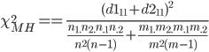 \chi^2_{MH}==\frac{(d1_{11}+d2_{11})^2}{\frac{n_{1.}n_{2.}n_{.1}n_{.2}}{n^2(n-1)}+\frac{m_{1.}m_{2.}m_{.1}m_{.2}}{m^2(m-1)}}