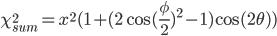 \chi^2_{sum}= x^2(1 + (2\cos(\frac{\phi}{2})^2-1)\cos(2\theta))