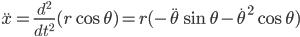 \ddot{x}=\frac{d^2}{dt^2}(r\cos\theta)=r(-\ddot{\theta}\sin\theta-\dot{\theta}^2\cos\theta)