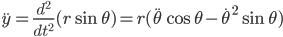 \ddot{y}=\frac{d^2}{dt^2}(r\sin\theta)=r(\ddot{\theta}\cos\theta-\dot{\theta}^2\sin\theta)