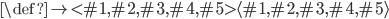 \def\rig<#1,#2,#3,#4,#5>{\langle #1, #2, #3, #4, #5 \rangle}