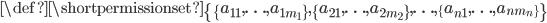 \def\shortpermissionset{\{ \{ a_{11}, \ldots, a_{1m_1} \}, \{ a_{21}, \ldots, a_{2m_2} \}, \ldots, \{ a_{n1}, \ldots, a_{nm_n} \} \}}