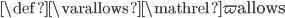 \def\varallows{\mathrel{\var{\mathtt{allows}}}}