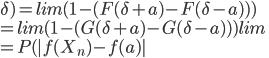\delta) = lim(1 - (F(\delta+a) - F(\delta-a) )) \=lim(1 - (G(\delta+a) - G(\delta-a) ))lim\=P(|f(X_n)-f(a)|